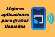 Mejores aplicaciones para grabar llamadas y…